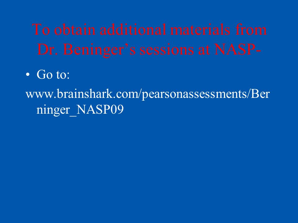 To obtain additional materials from Dr. Beninger's sessions at NASP-