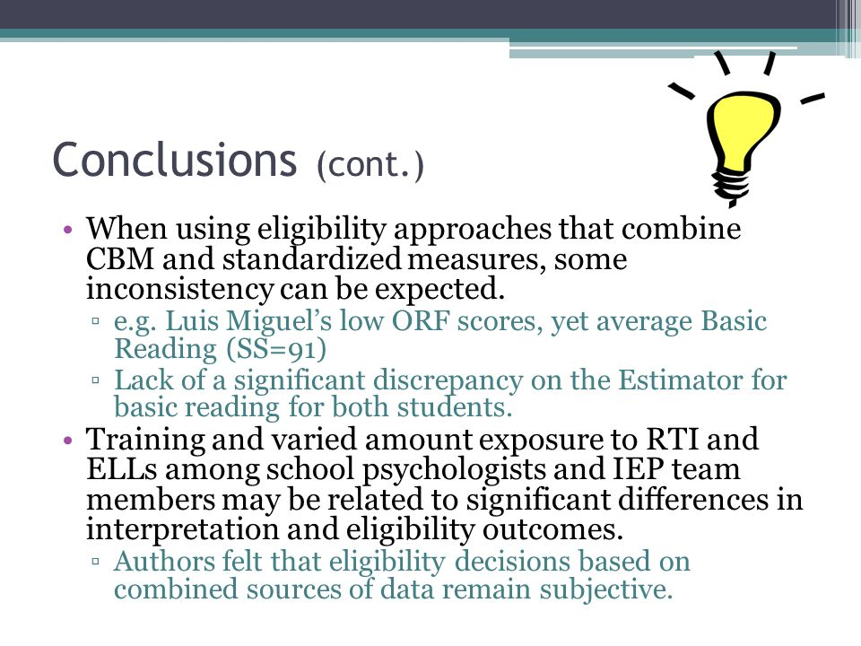 Conclusions (cont.) When using eligibility approaches that combine CBM and standardized measures, some inconsistency can be expected.