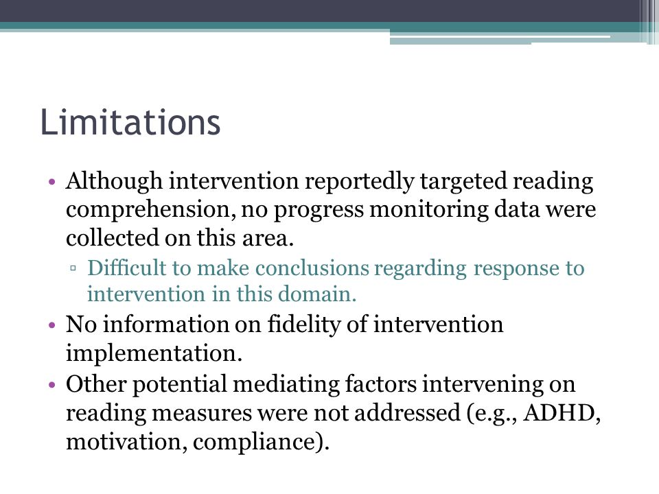 Limitations Although intervention reportedly targeted reading comprehension, no progress monitoring data were collected on this area.