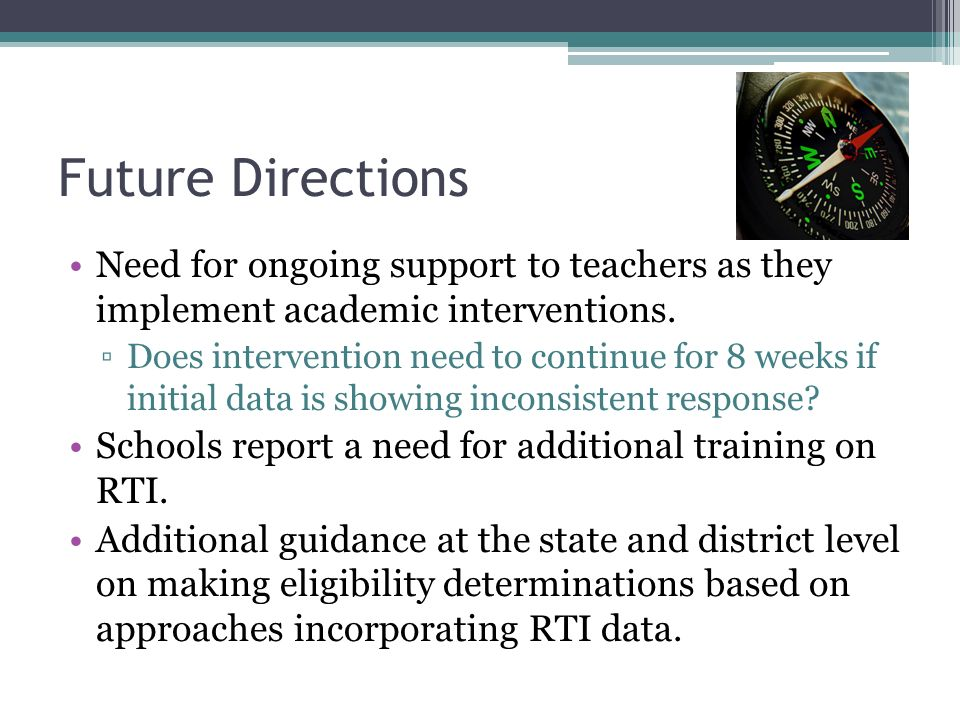 Future Directions Need for ongoing support to teachers as they implement academic interventions.