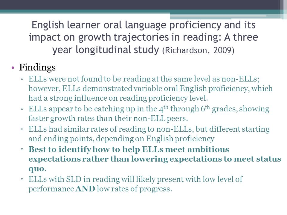 English learner oral language proficiency and its impact on growth trajectories in reading: A three year longitudinal study (Richardson, 2009)