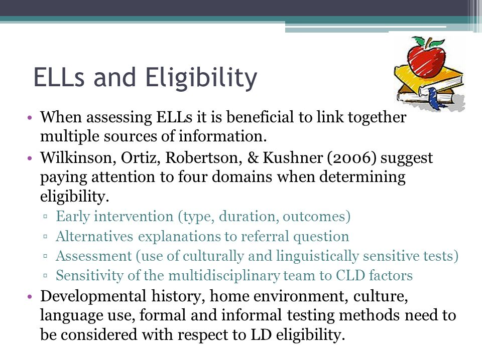 ELLs and Eligibility When assessing ELLs it is beneficial to link together multiple sources of information.