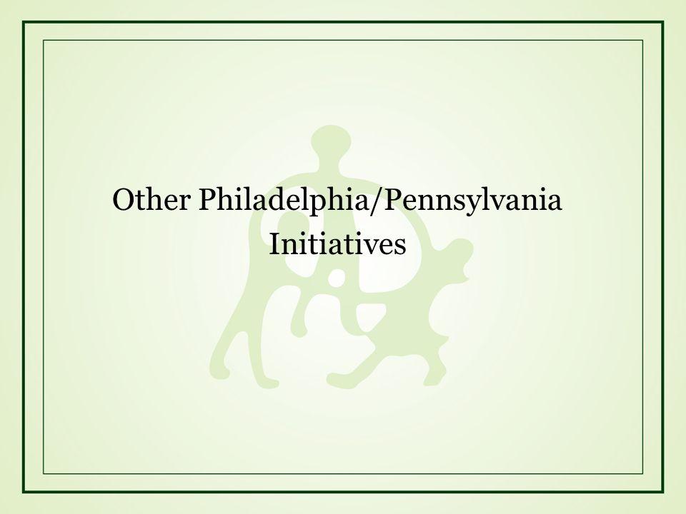 Other Philadelphia/Pennsylvania Initiatives