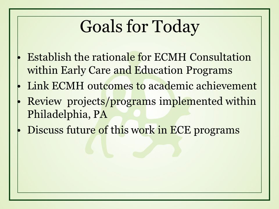 Goals for Today Establish the rationale for ECMH Consultation within Early Care and Education Programs.