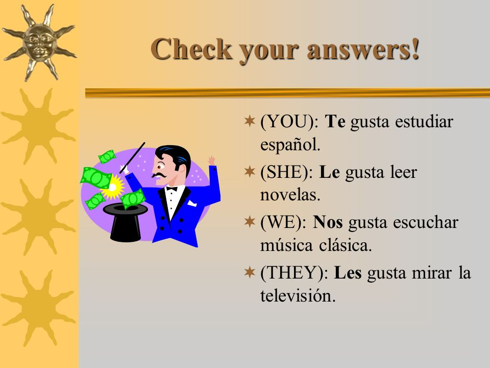 Check your answers! (YOU): Te gusta estudiar español.