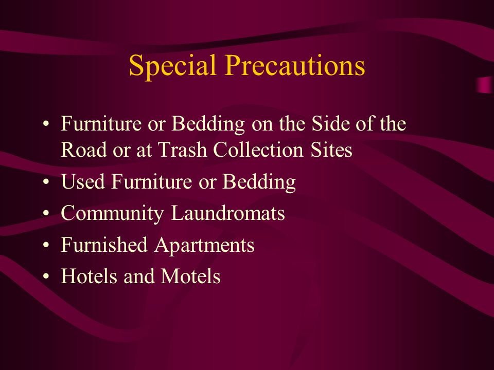 Special Precautions Furniture or Bedding on the Side of the Road or at Trash Collection Sites. Used Furniture or Bedding.