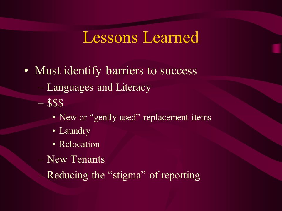 Lessons Learned Must identify barriers to success
