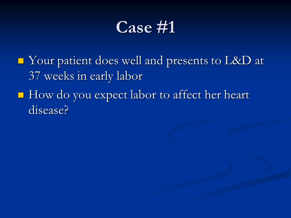 Case #1 Your patient does well and presents to L&D at 37 weeks in early labor.