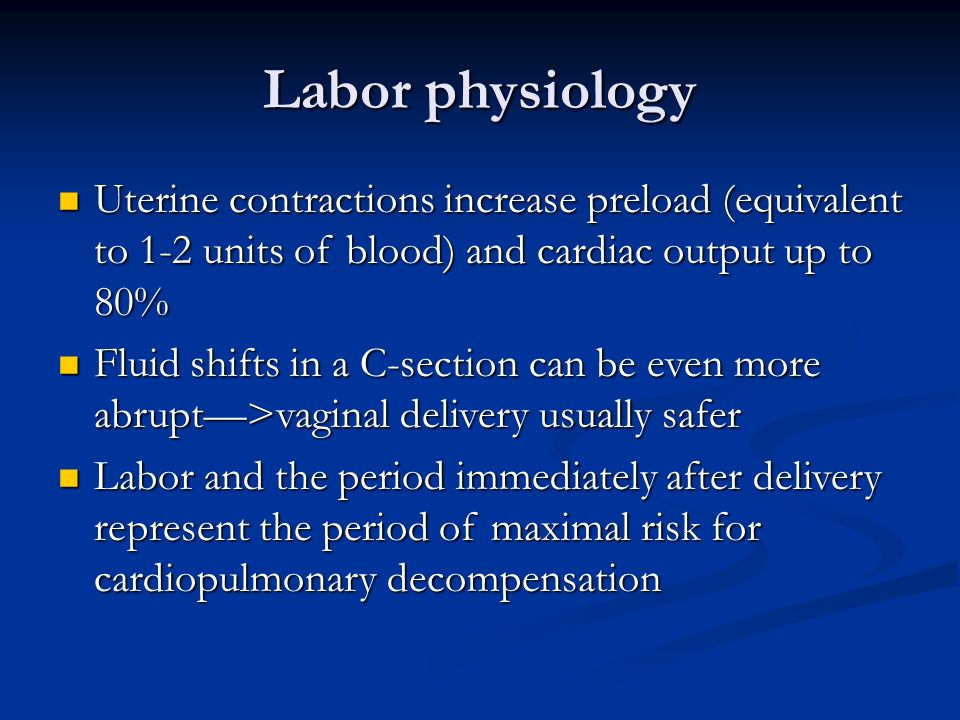 Labor physiology Uterine contractions increase preload (equivalent to 1-2 units of blood) and cardiac output up to 80%