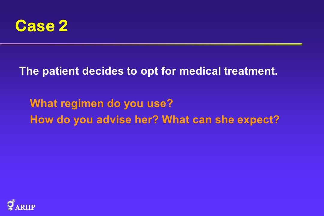 Case 2 The patient decides to opt for medical treatment.