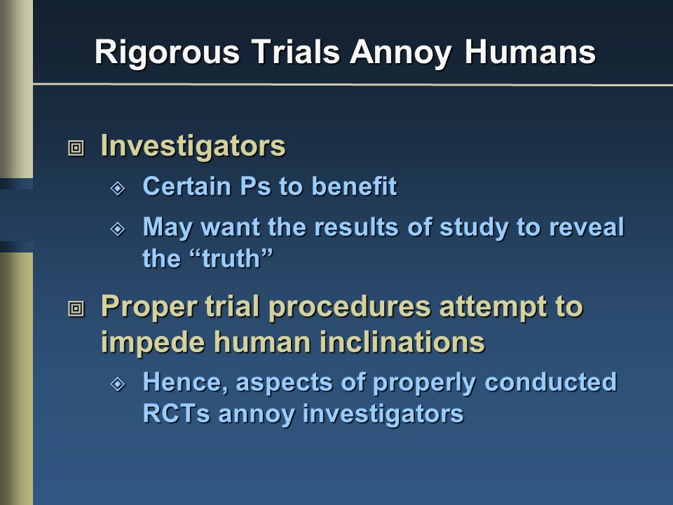Rigorous Trials Annoy Humans