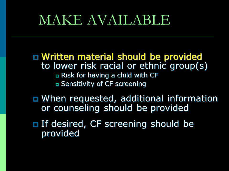 MAKE AVAILABLE Written material should be provided to lower risk racial or ethnic group(s) Risk for having a child with CF.