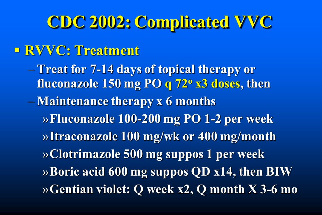 CDC 2002: Complicated VVC RVVC: Treatment