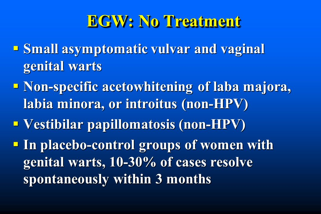 EGW: No Treatment Small asymptomatic vulvar and vaginal genital warts