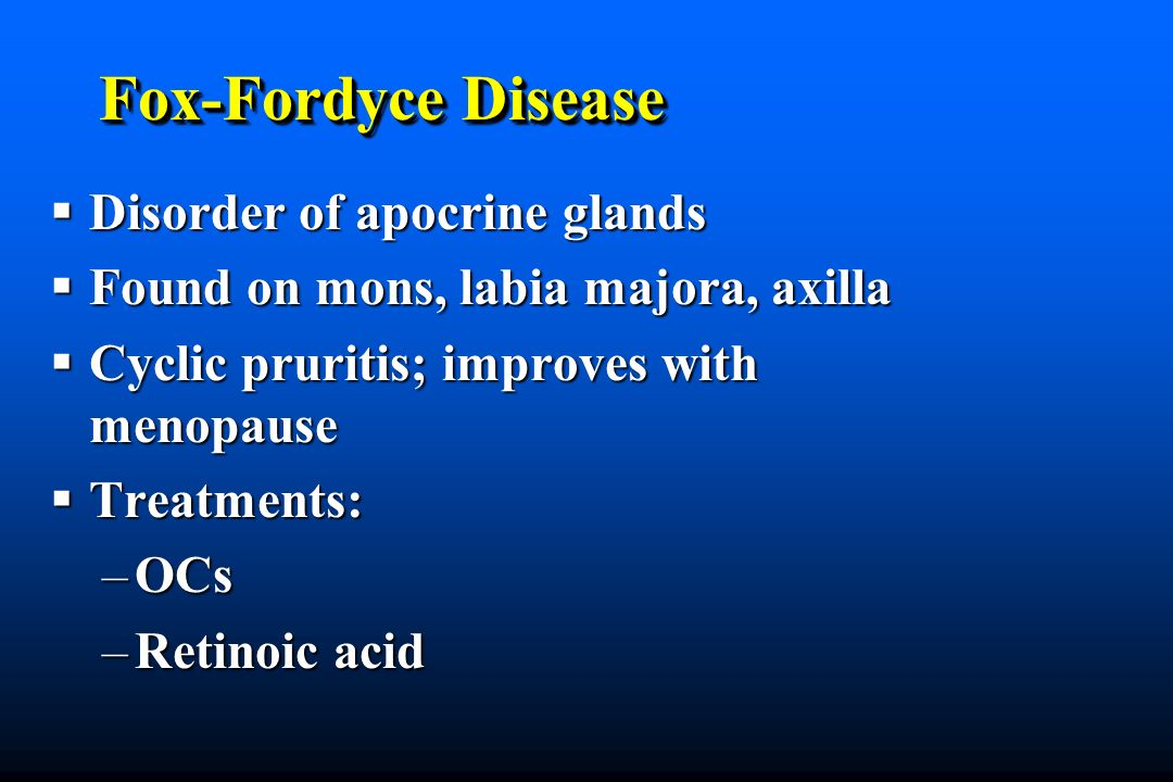 Fox-Fordyce Disease Disorder of apocrine glands