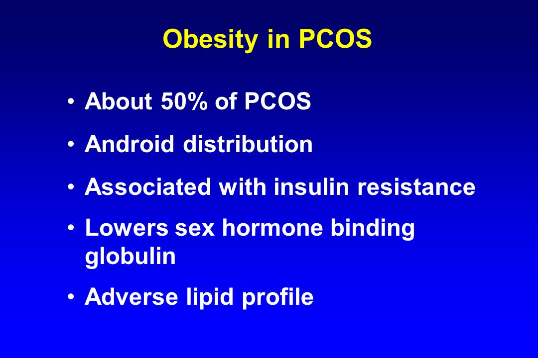 Obesity in PCOS About 50% of PCOS Android distribution