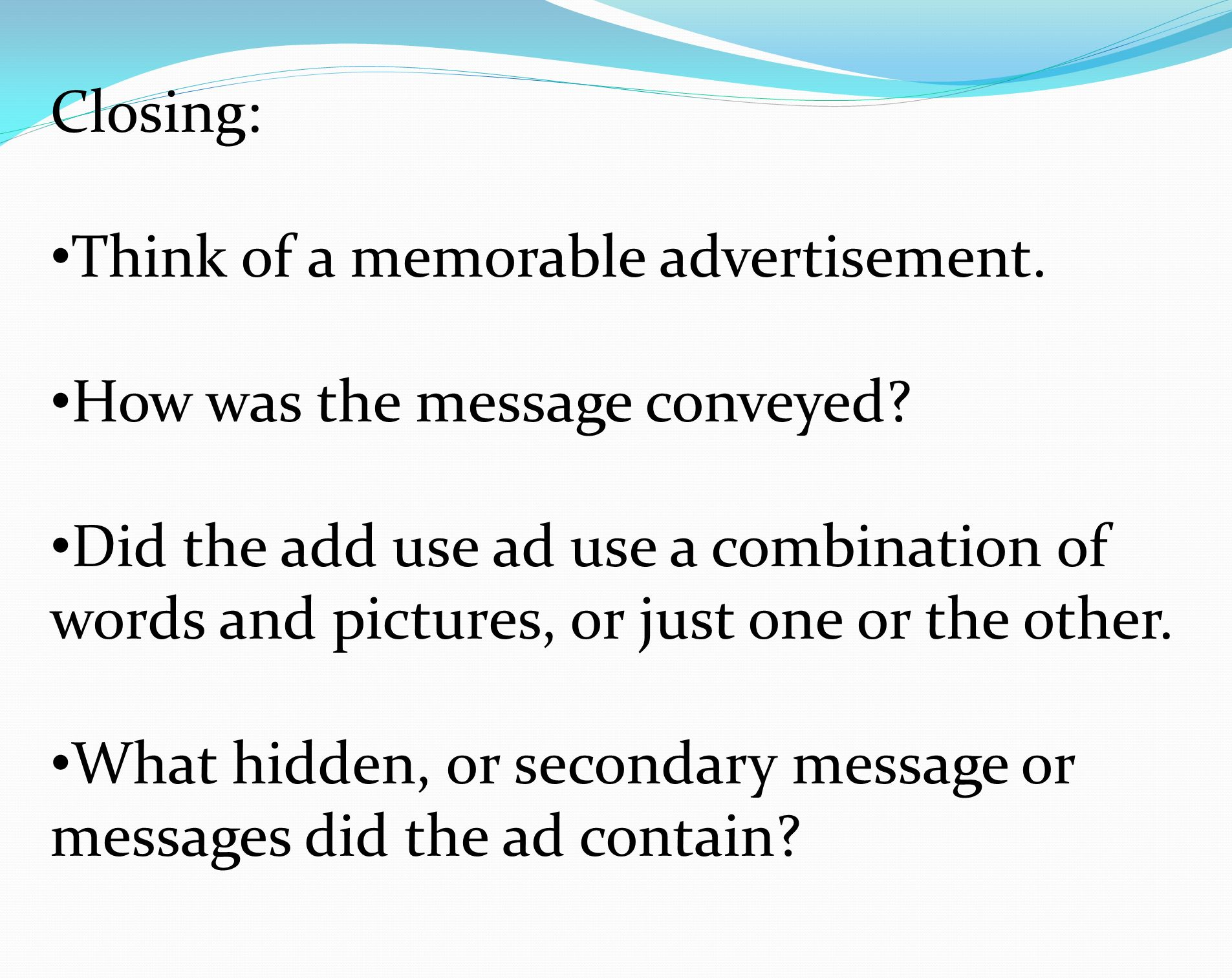 Closing: Think of a memorable advertisement. How was the message conveyed