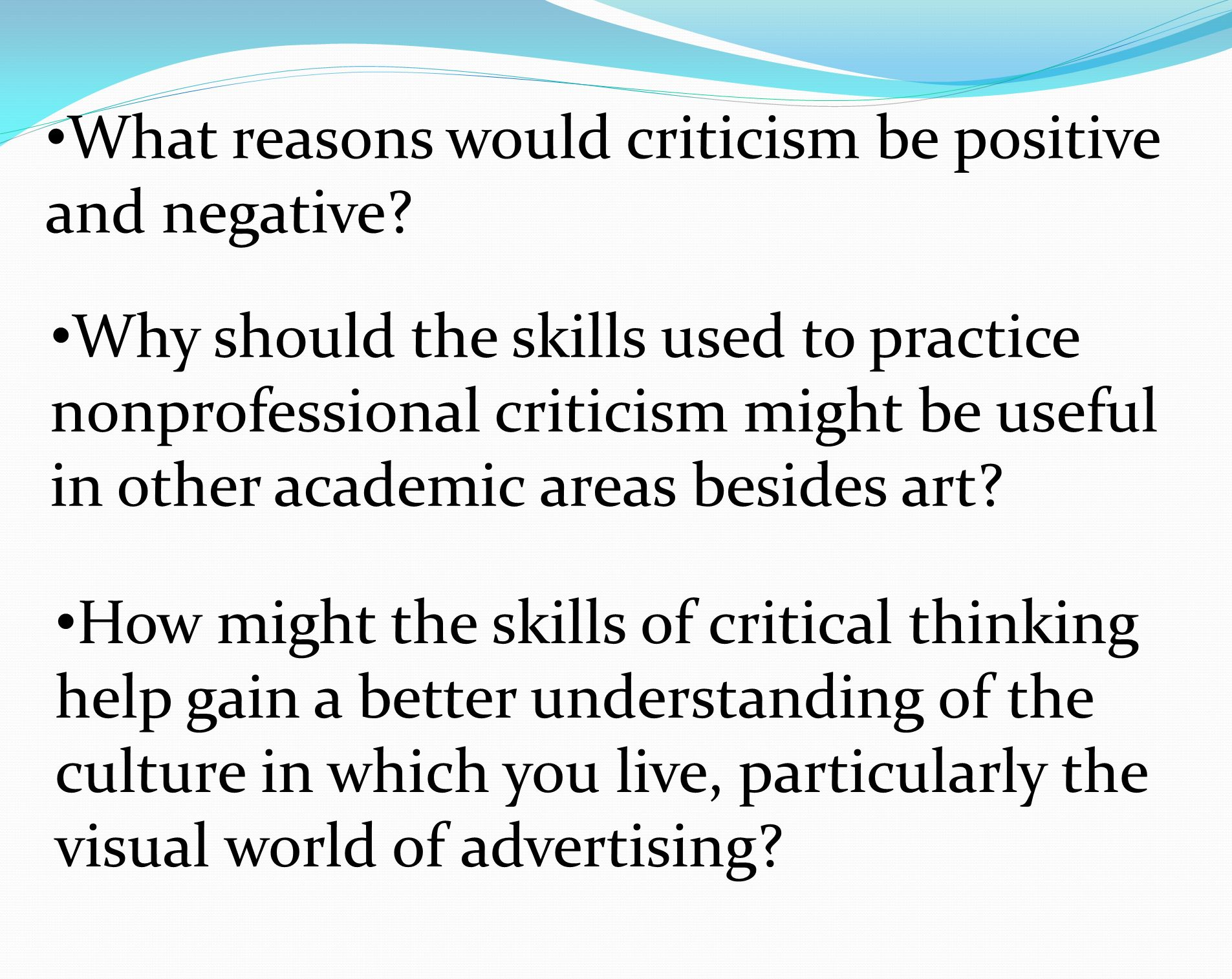 What reasons would criticism be positive and negative