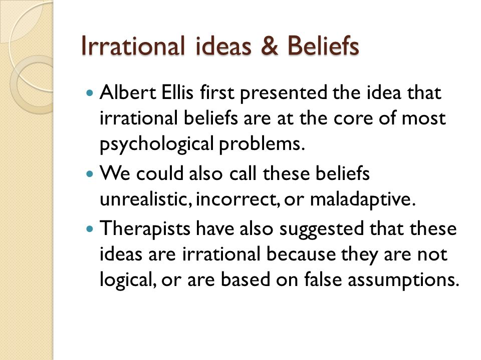 unrealistic beliefs Study 49 chapter 16 quiz a flashcards from ni n on studyblue study 49 chapter unrealistic beliefs and logical set of views by challenging dysfunctional beliefs that maintain irrational behavior.