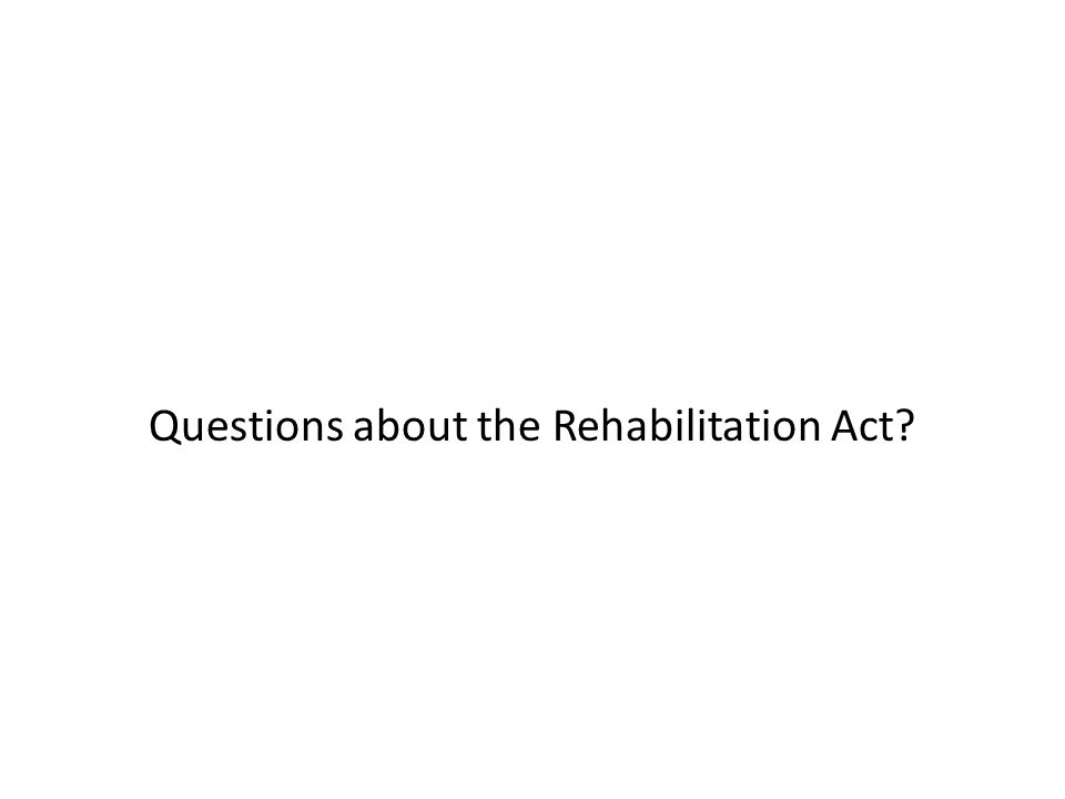 Questions about the Rehabilitation Act