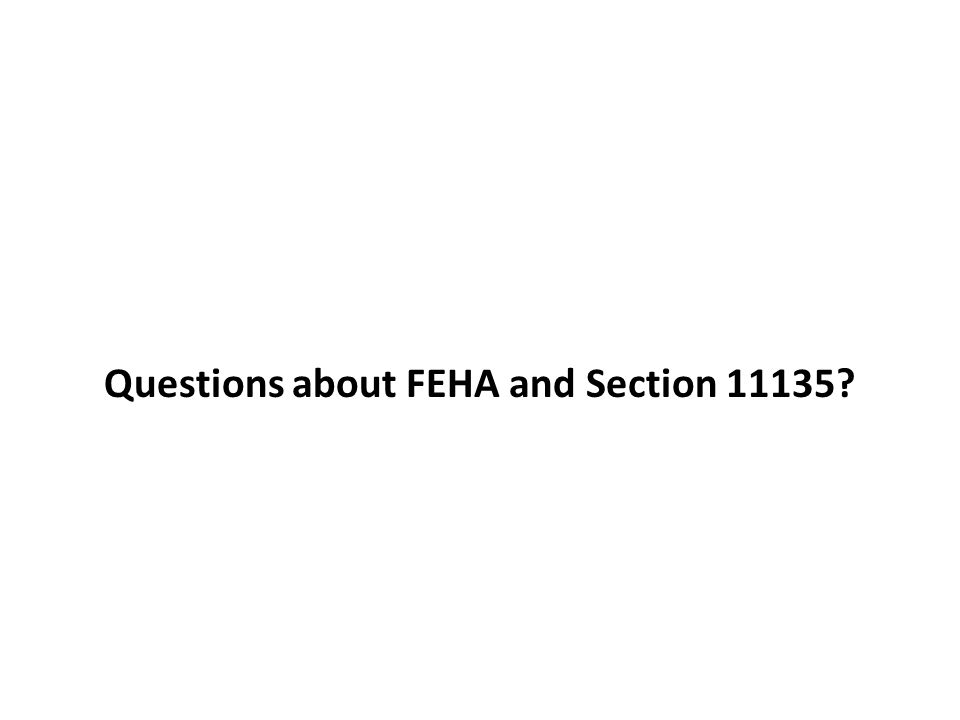 Questions about FEHA and Section 11135
