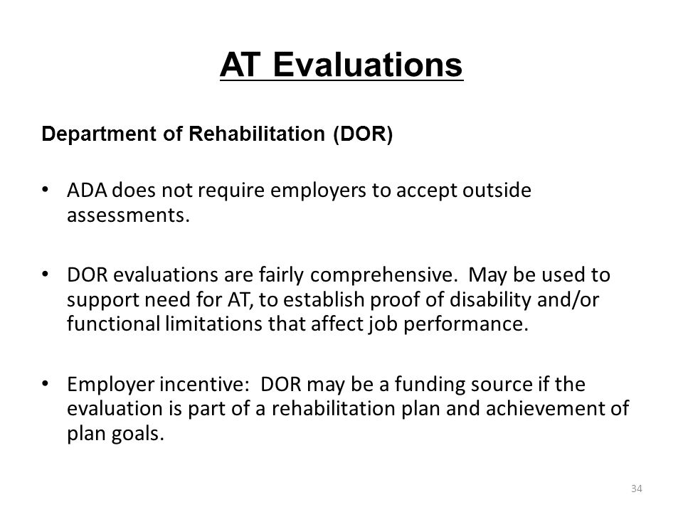 AT Evaluations Department of Rehabilitation (DOR) ADA does not require employers to accept outside assessments.