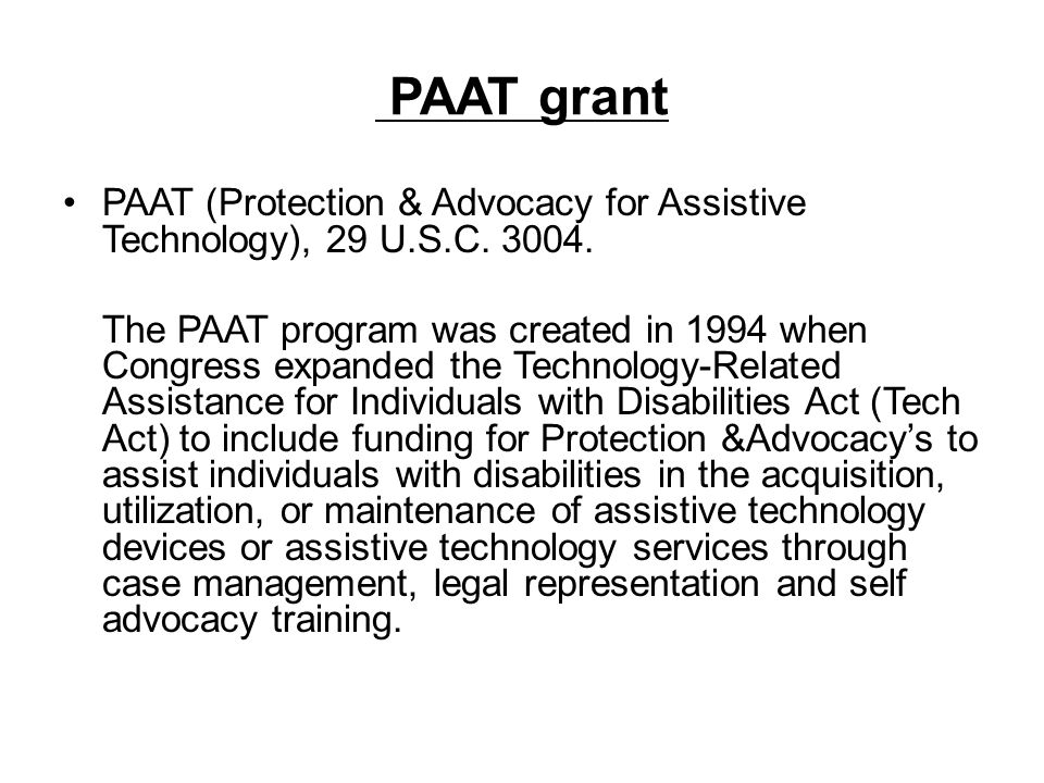 PAAT grant PAAT (Protection & Advocacy for Assistive Technology), 29 U.S.C. 3004.