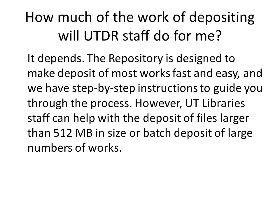 How much of the work of depositing will UTDR staff do for me