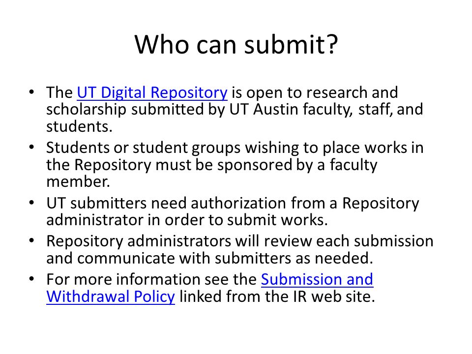 Who can submit The UT Digital Repository is open to research and scholarship submitted by UT Austin faculty, staff, and students.