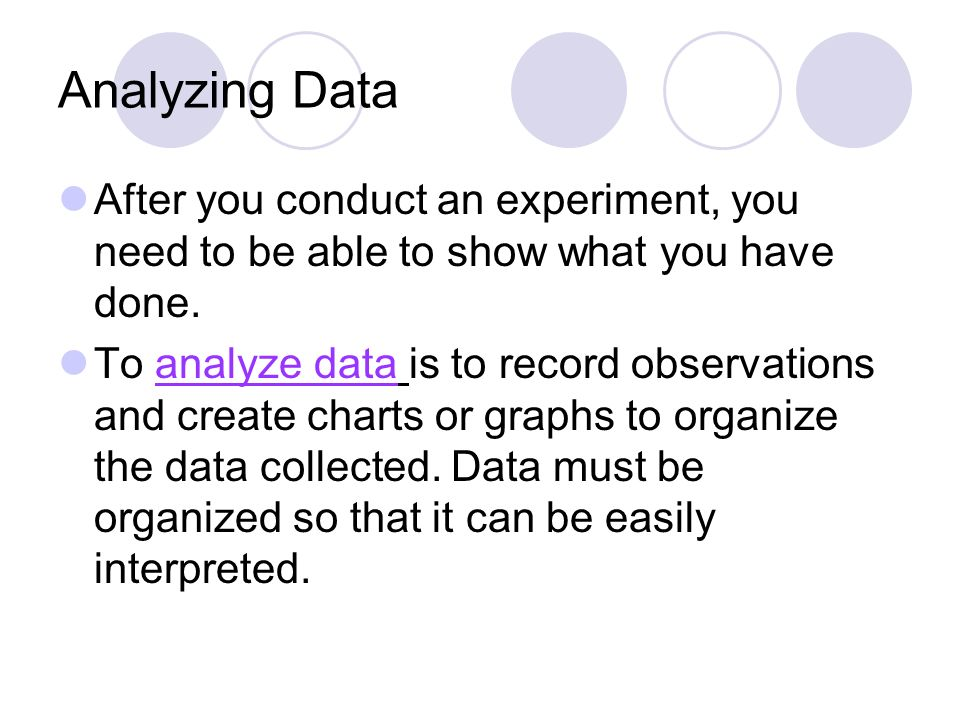 Analyzing Data After you conduct an experiment, you need to be able to show what you have done.
