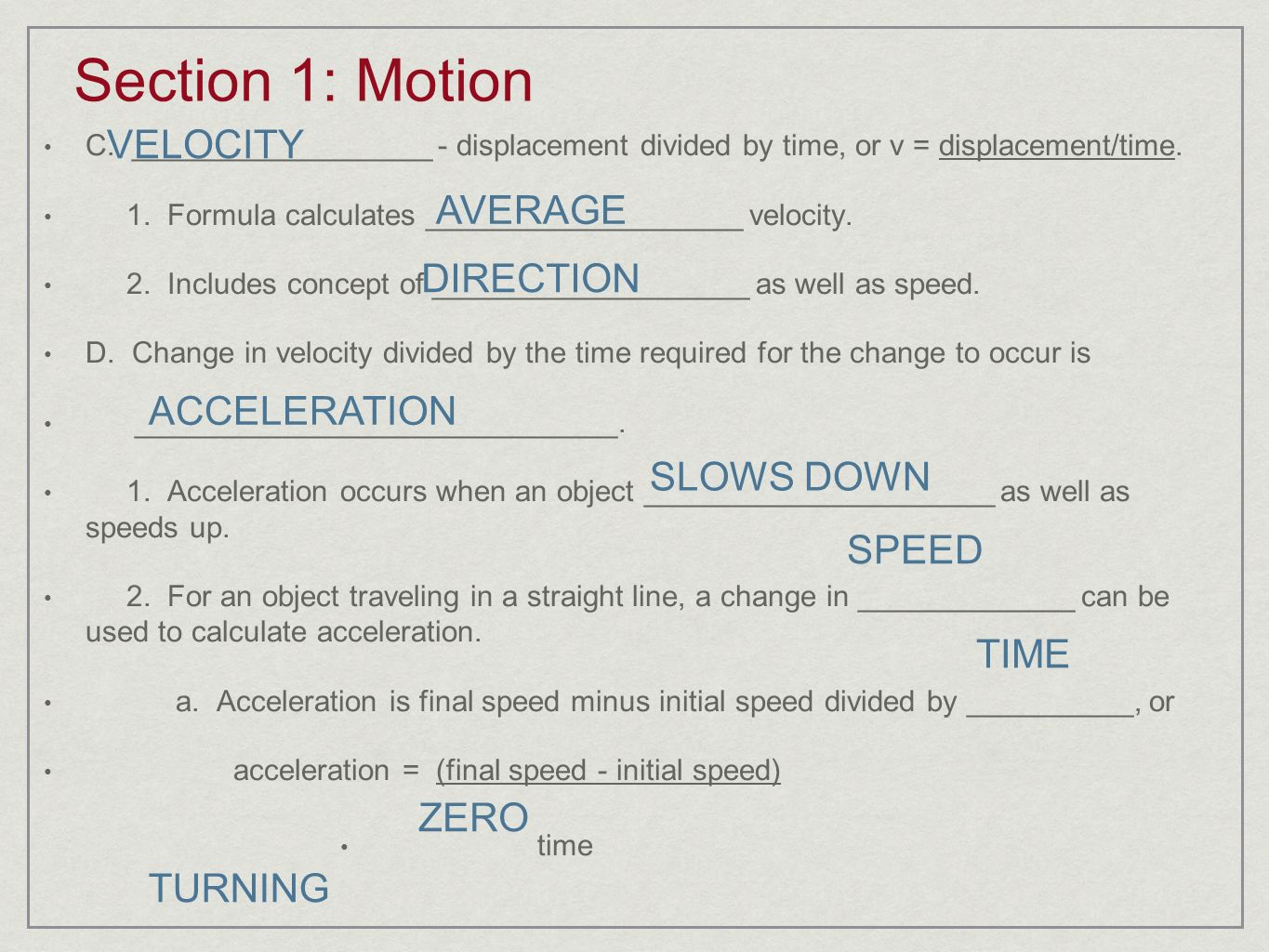 Section 1: Motion VELOCITY AVERAGE DIRECTION ACCELERATION SLOWS DOWN