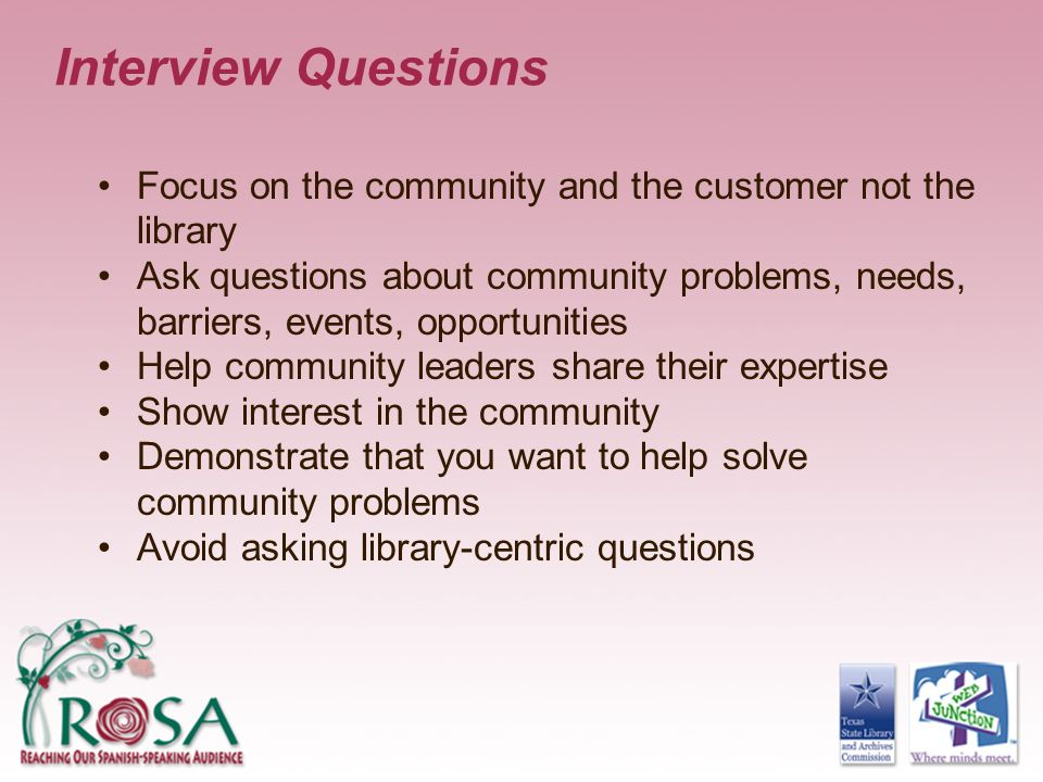 Interview Questions Focus on the community and the customer not the library.