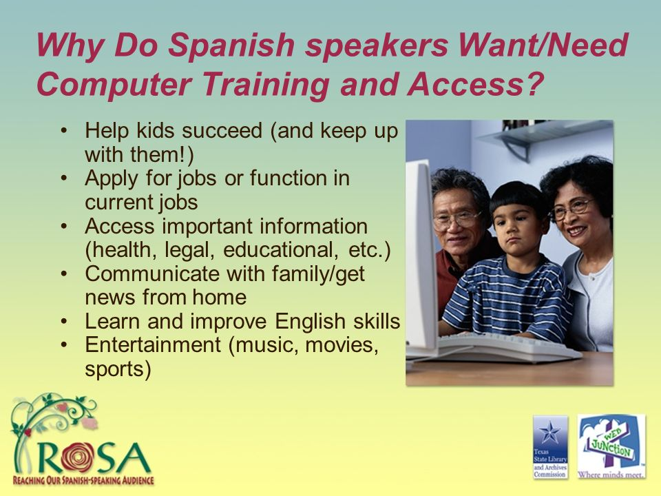 Why Do Spanish speakers Want/Need Computer Training and Access