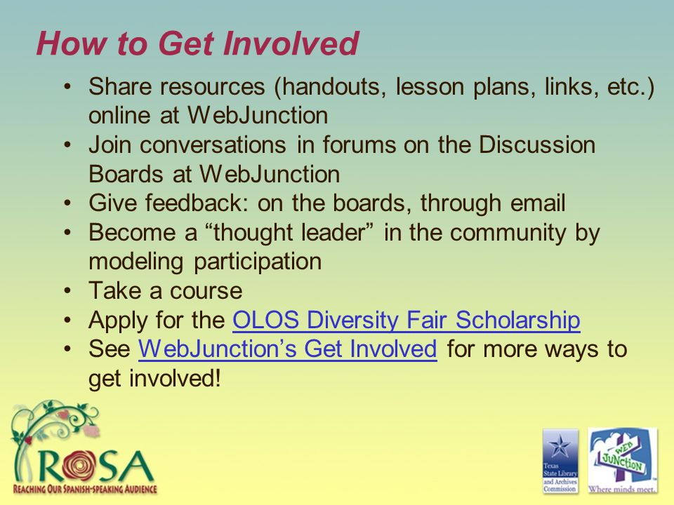 How to Get Involved Share resources (handouts, lesson plans, links, etc.) online at WebJunction.