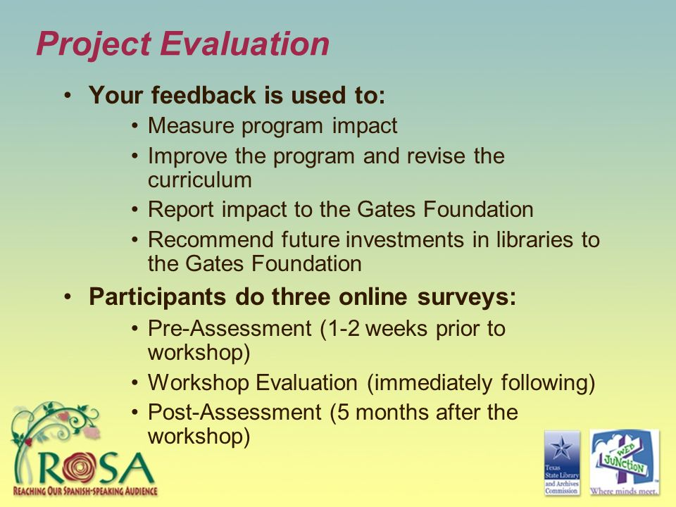 Project Evaluation Your feedback is used to: