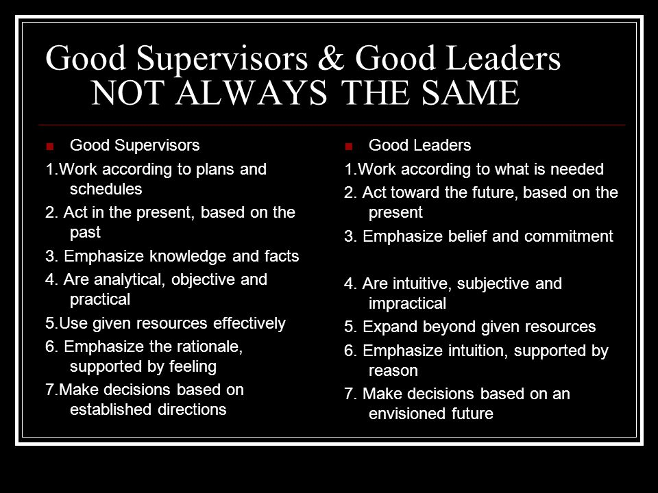 Good Supervisors & Good Leaders NOT ALWAYS THE SAME