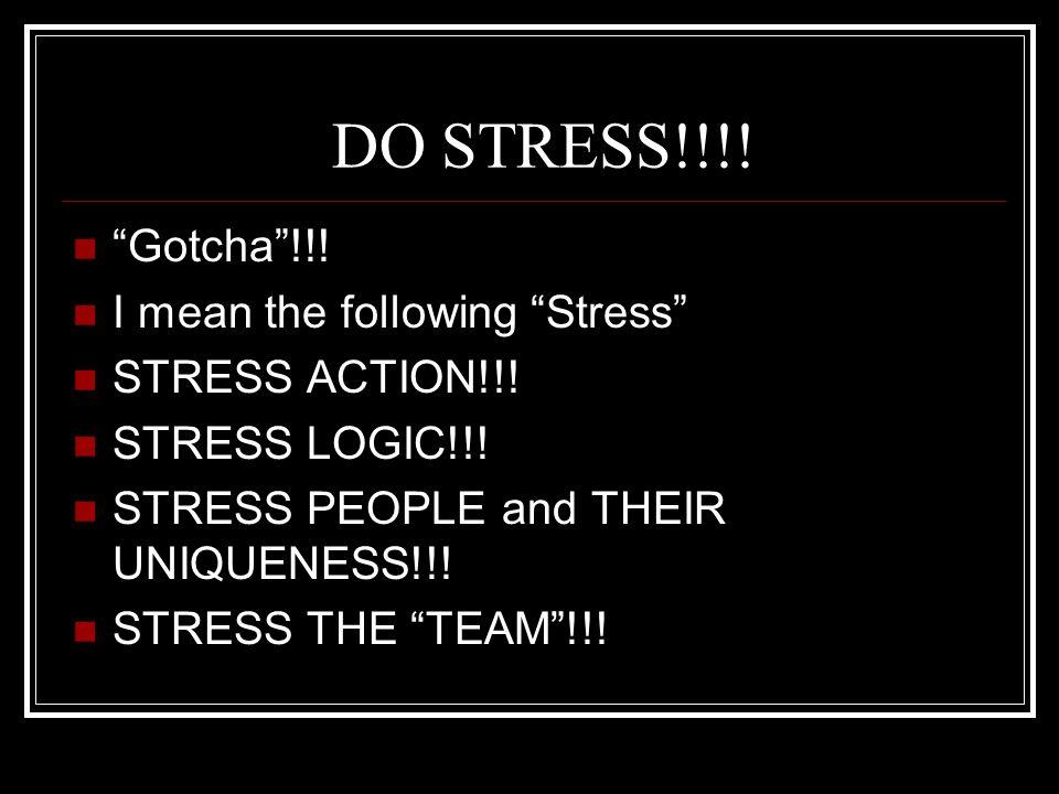 DO STRESS!!!! Gotcha !!! I mean the following Stress