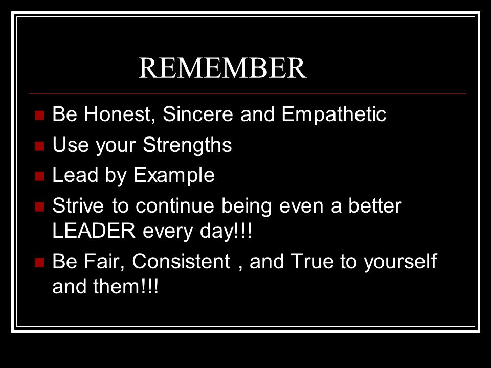 REMEMBER Be Honest, Sincere and Empathetic Use your Strengths