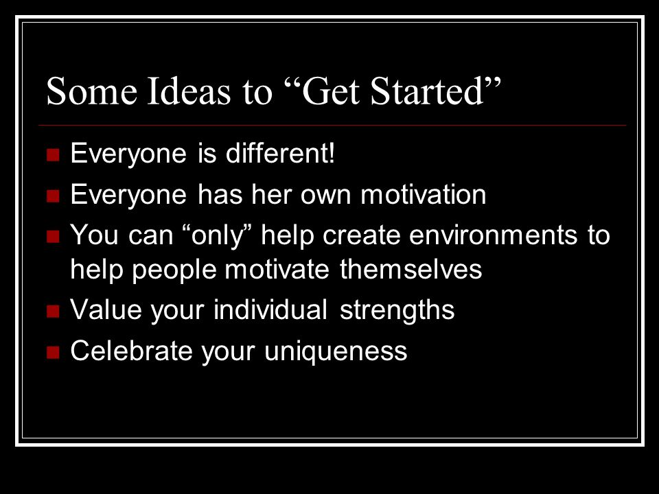 Some Ideas to Get Started