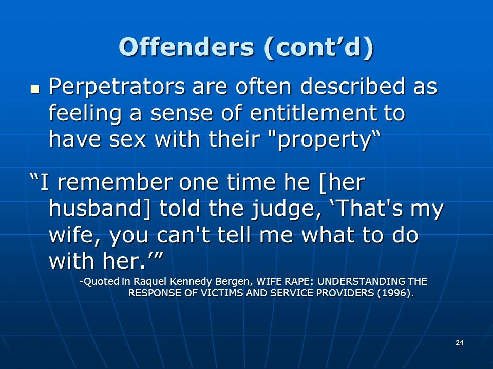 Offenders (cont'd) Perpetrators are often described as feeling a sense of entitlement to have sex with their property
