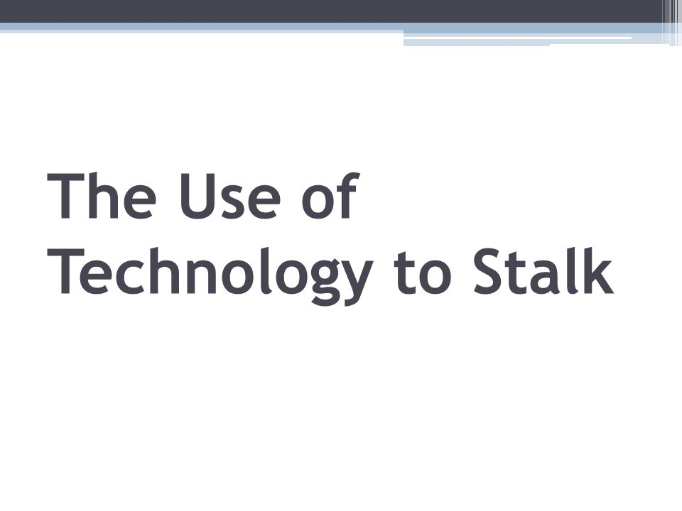 The Use of Technology to Stalk