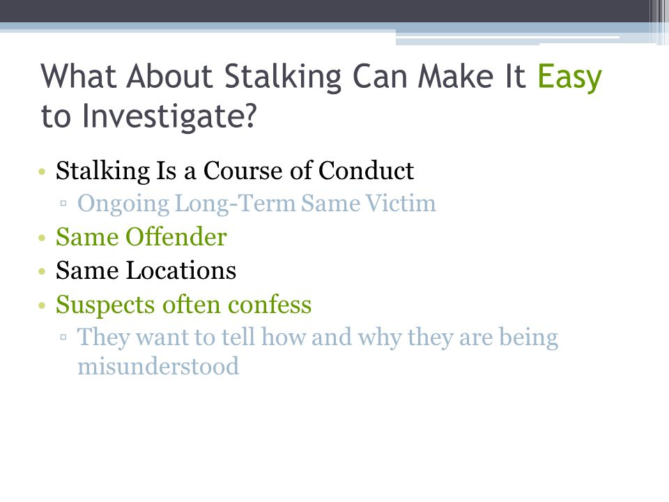 What About Stalking Can Make It Easy to Investigate