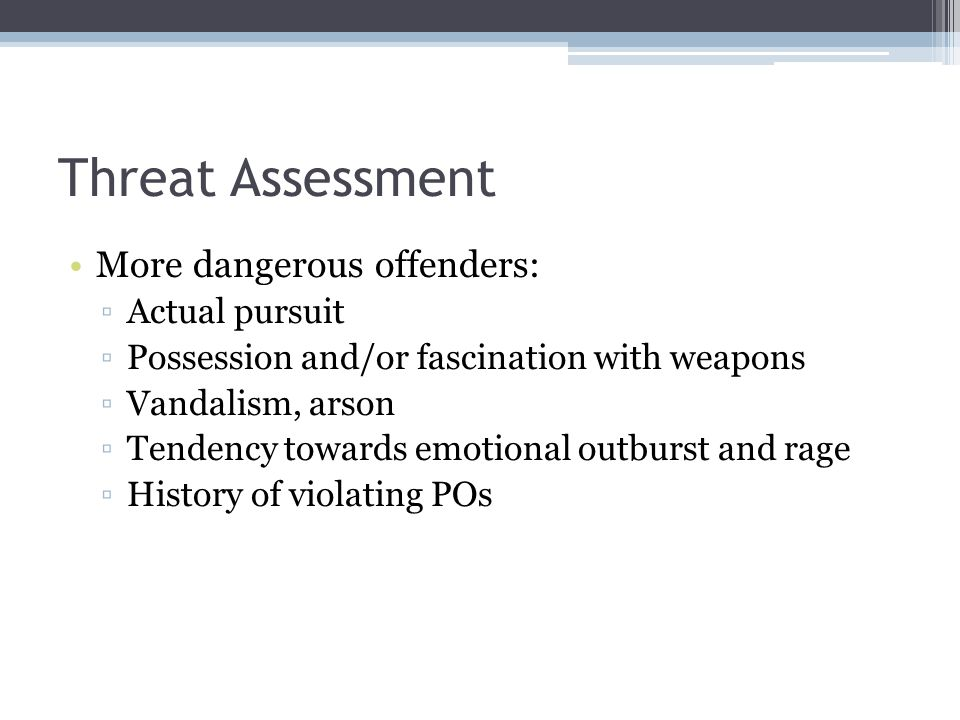 Threat Assessment More dangerous offenders: Actual pursuit