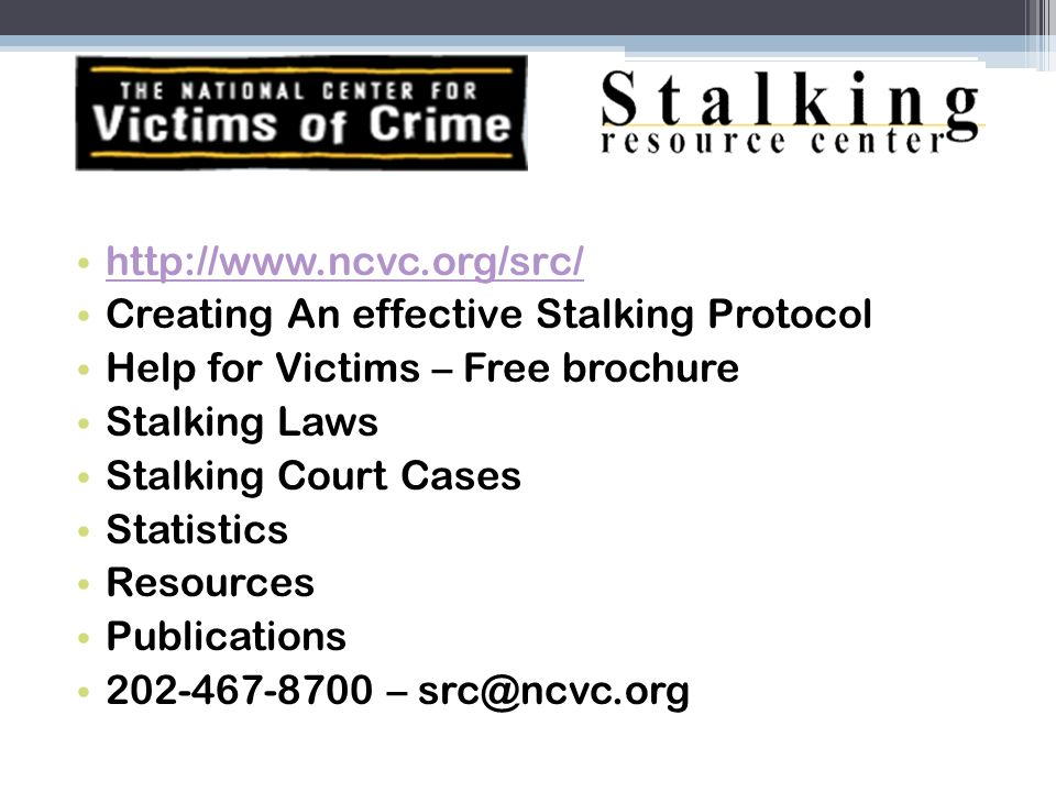 http://www.ncvc.org/src/Creating An effective Stalking Protocol. Help for Victims – Free brochure. Stalking Laws.