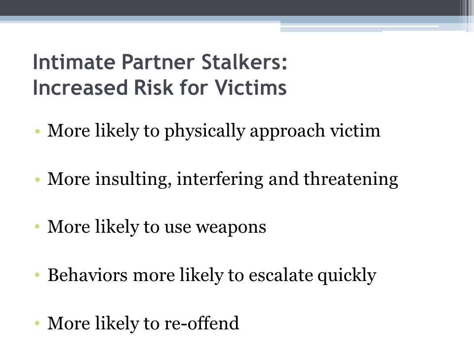Intimate Partner Stalkers: Increased Risk for Victims