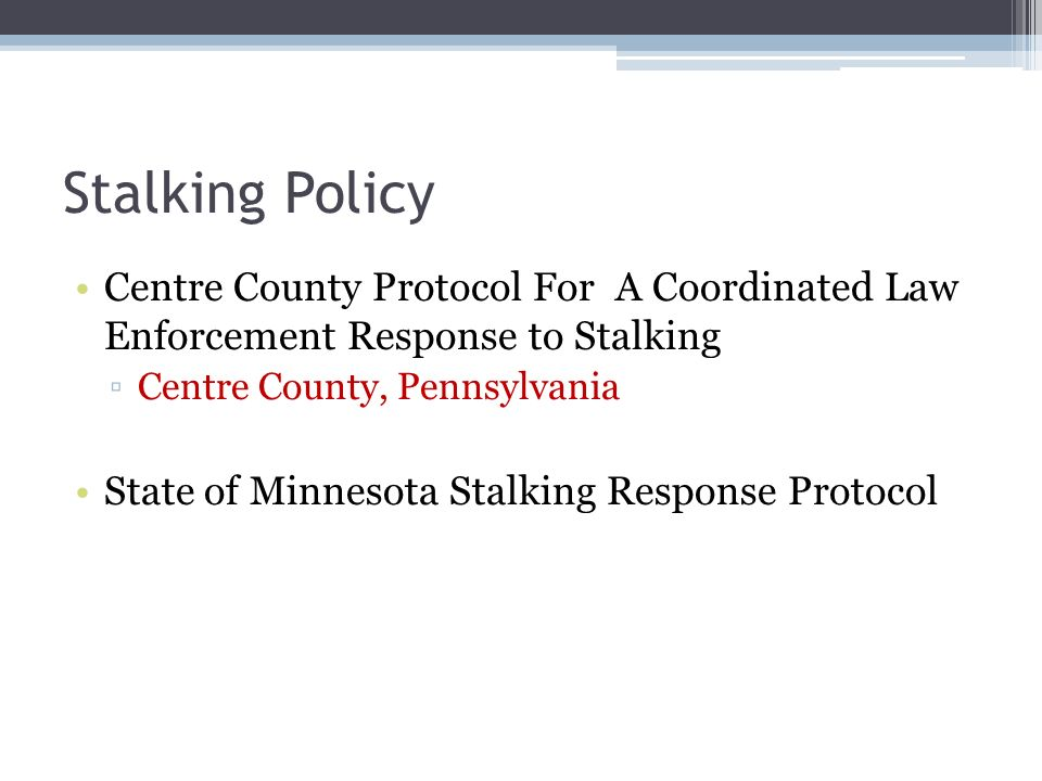Stalking PolicyCentre County Protocol For A Coordinated Law Enforcement Response to Stalking. Centre County, Pennsylvania.