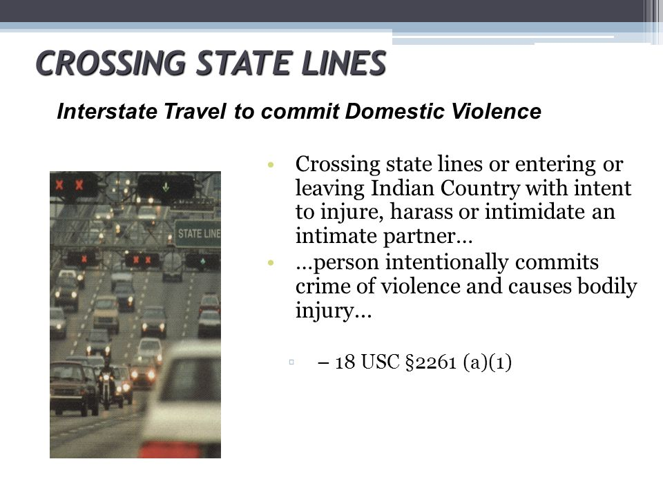 CROSSING STATE LINES Interstate Travel to commit Domestic Violence