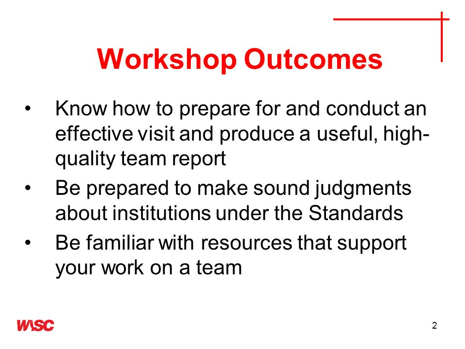 Workshop OutcomesKnow how to prepare for and conduct an effective visit and produce a useful, high-quality team report.