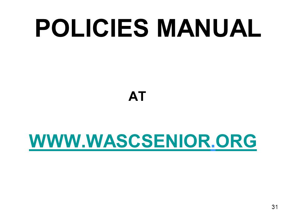 POLICIES MANUAL AT WWW.WASCSENIOR.ORG