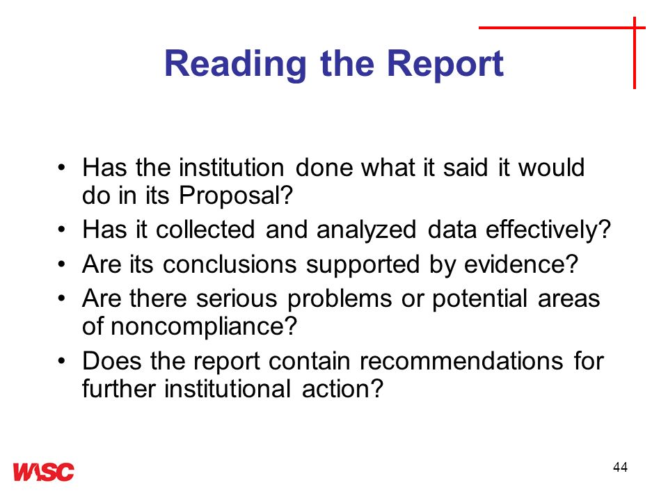 Reading the Report Has the institution done what it said it would do in its Proposal Has it collected and analyzed data effectively